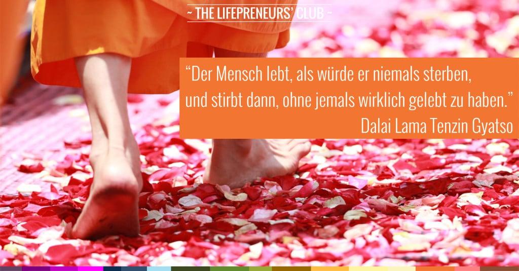 Dalai Lama, Weisheiten, der Mensch lebt als würde er niemals sterben,Kristin Reinbach